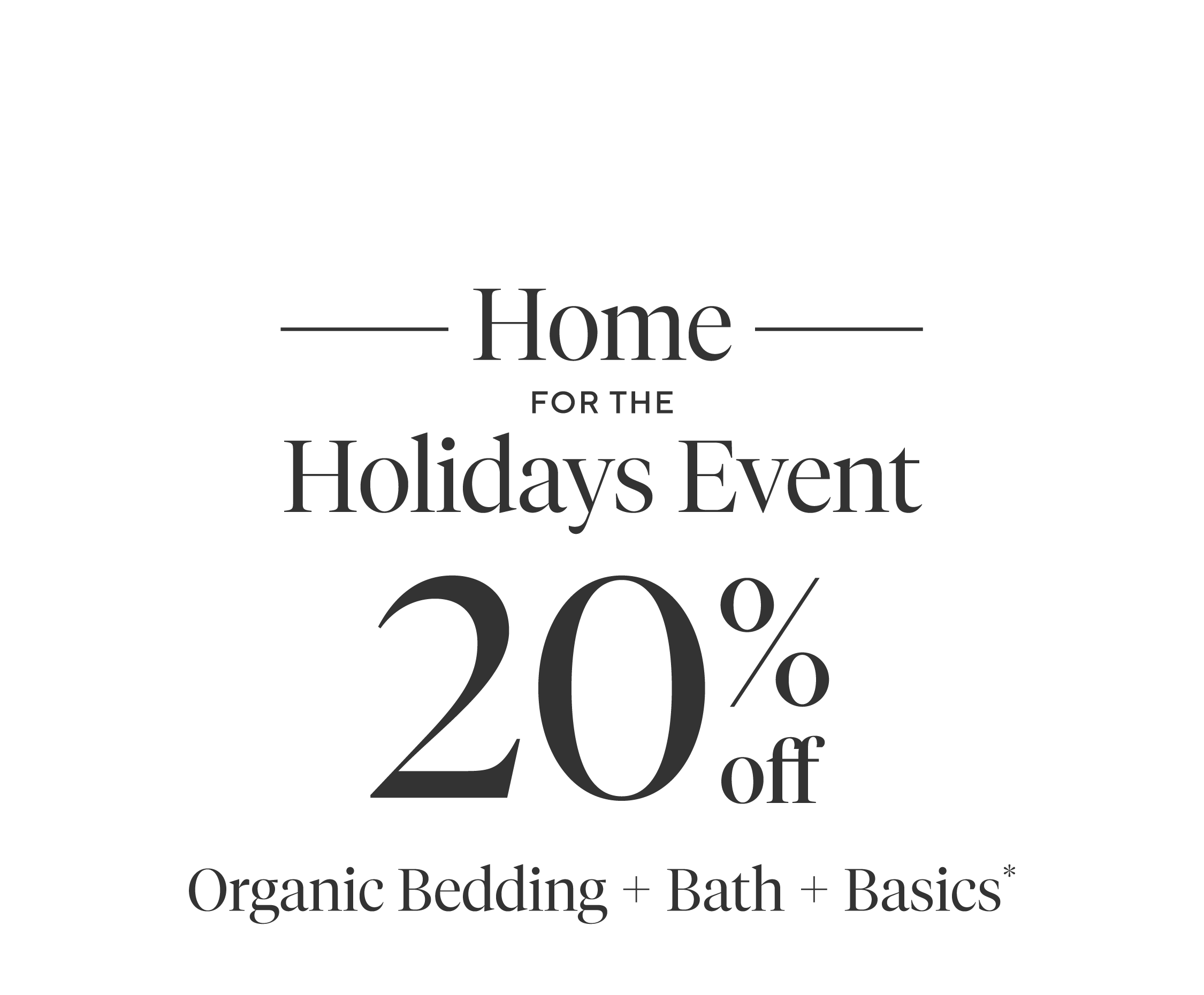 Home For The Holidays event, 20% off organic bedding, bath and basics